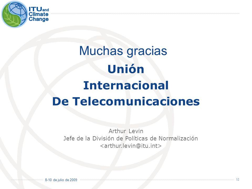 8-10 de julio de 2009 12 Unión Internacional De Telecomunicaciones Muchas gracias Arthur Levin Jefe de la División de Políticas de Normalización