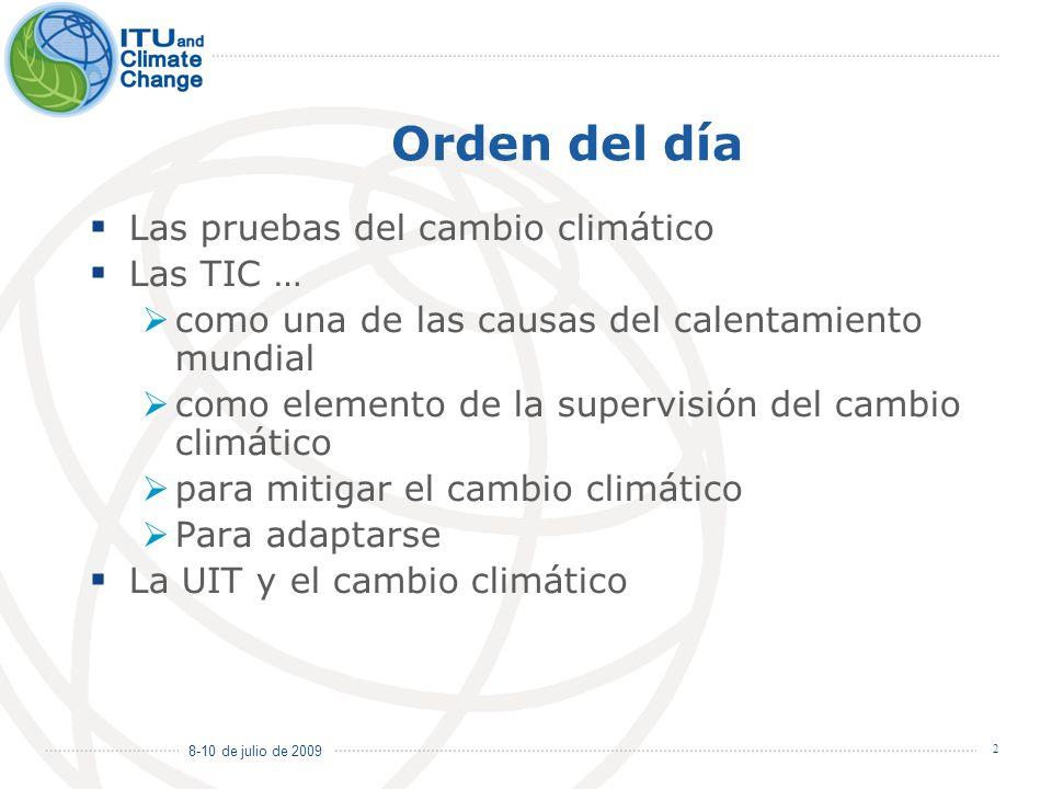 8-10 de julio de 2009 2 Orden del día Las pruebas del cambio climático Las TIC … como una de las causas del calentamiento mundial como elemento de la
