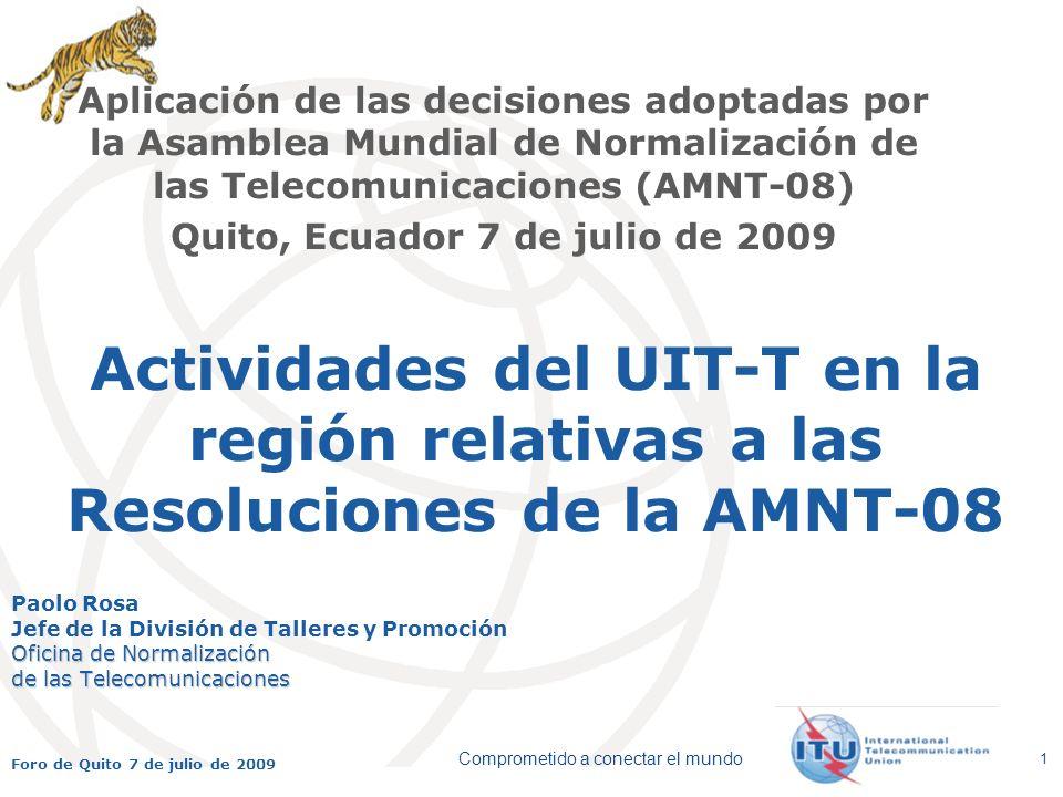 International Telecommunication Union Comprometido a conectar el mundo Foro de Quito 7 de julio de 2009 1 Actividades del UIT-T en la región relativas