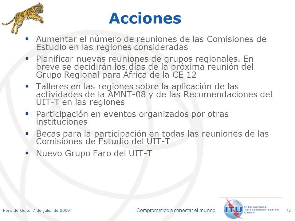 Comprometido a conectar el mundo Foro de Quito 7 de julio de 2009 10 Acciones Aumentar el número de reuniones de las Comisiones de Estudio en las regi