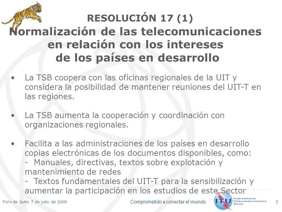 Comprometido a conectar el mundo Foro de Quito 7 de julio de 2009 4 La TSB incrementa el número de reuniones de las CE en las regiones Fomenta la creación de grupos faro Toma en consideración las prioridades tecnológicas de los países en desarrollo, por ejemplo, IPv6, TVIP, seguridad, NGN Facilita la participación de los países en desarrollo en la creación de Cuestiones Las Comisiones de Estudio examinan asuntos de normalización que revisten especial interés para los países en desarrollo.