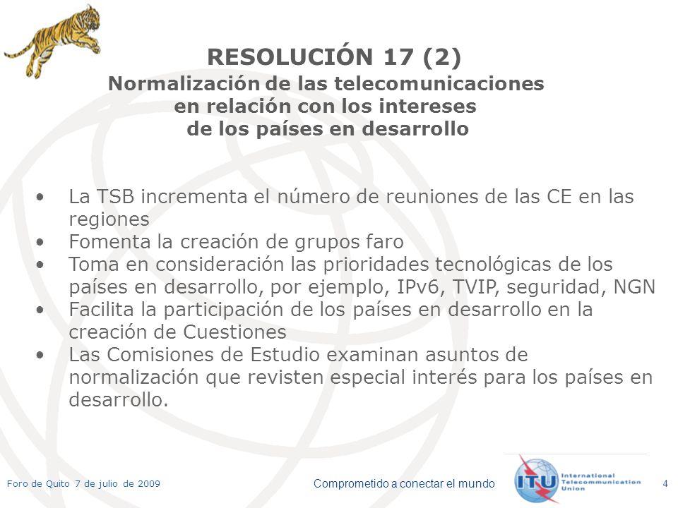 Comprometido a conectar el mundo Foro de Quito 7 de julio de 2009 4 La TSB incrementa el número de reuniones de las CE en las regiones Fomenta la crea
