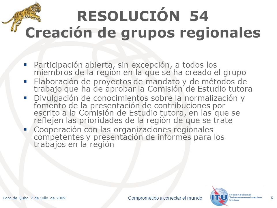 Comprometido a conectar el mundo Foro de Quito 7 de julio de 2009 6 RESOLUCIÓN 54 Creación de grupos regionales Participación abierta, sin excepción,