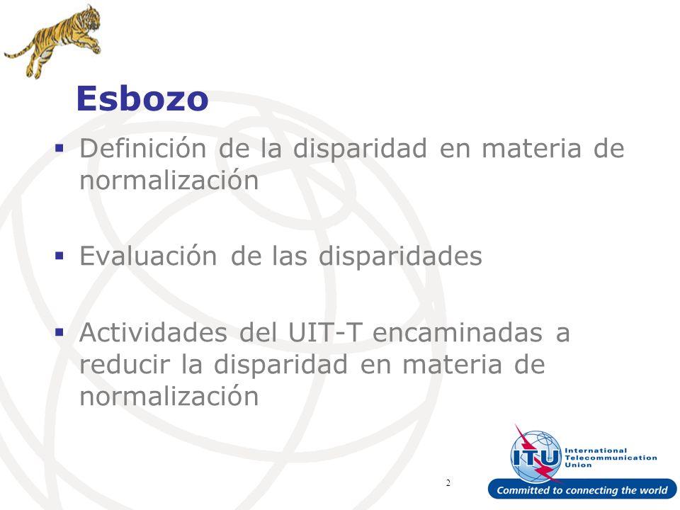 ITU Forum Bridging Standardization Gap – Brasilia, May 2008 2 Esbozo Definición de la disparidad en materia de normalización Evaluación de las disparidades Actividades del UIT-T encaminadas a reducir la disparidad en materia de normalización
