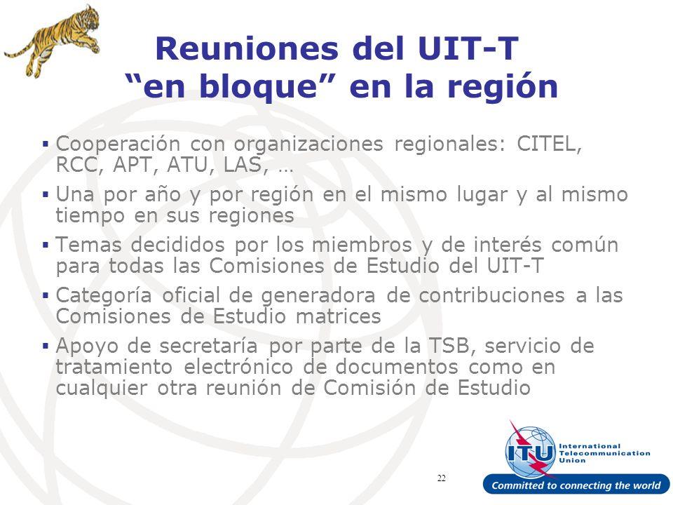 ITU Forum Bridging Standardization Gap – Brasilia, May 2008 22 Reuniones del UIT-T en bloque en la región Cooperación con organizaciones regionales: CITEL, RCC, APT, ATU, LAS, … Una por año y por región en el mismo lugar y al mismo tiempo en sus regiones Temas decididos por los miembros y de interés común para todas las Comisiones de Estudio del UIT-T Categoría oficial de generadora de contribuciones a las Comisiones de Estudio matrices Apoyo de secretaría por parte de la TSB, servicio de tratamiento electrónico de documentos como en cualquier otra reunión de Comisión de Estudio