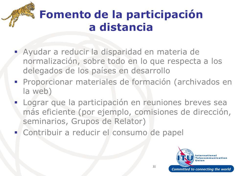 ITU Forum Bridging Standardization Gap – Brasilia, May 2008 30 Fomento de la participación a distancia Ayudar a reducir la disparidad en materia de normalización, sobre todo en lo que respecta a los delegados de los países en desarrollo Proporcionar materiales de formación (archivados en la web) Lograr que la participación en reuniones breves sea más eficiente (por ejemplo, comisiones de dirección, seminarios, Grupos de Relator) Contribuir a reducir el consumo de papel