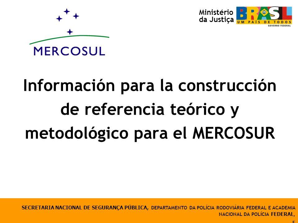 Información para la construcción de referencia teórico y metodológico para el MERCOSUR SECRETARIA NACIONAL DE SEGURANÇA PÚBLICA, DEPARTAMENTO DA POLÍC