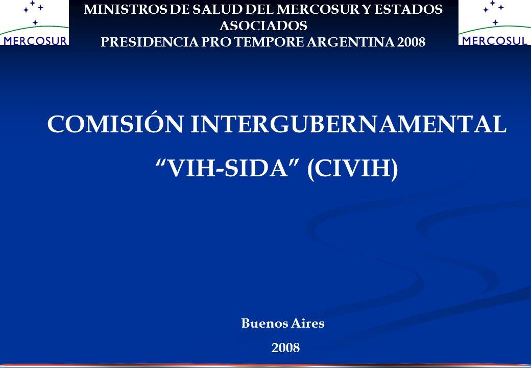 REUNIONES PREPARATORIAS PARA LA XXIV REUNIÓN DE MINISTROS DE SALUD DEL MERCOSUR Y ESTADOS ASOCIADOS PRESIDENCIA PRO TEMPORE ARGENTINA 2008 COMISIÓN INTERGUBERNAMENTAL VIH-SIDA (CIVIH) Buenos Aires 2008