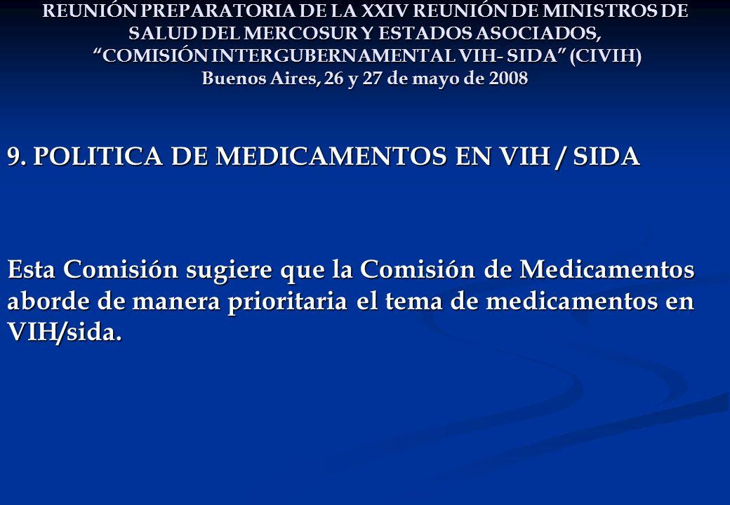 REUNIÓN PREPARATORIA DE LA XXIV REUNIÓN DE MINISTROS DE SALUD DEL MERCOSUR Y ESTADOS ASOCIADOS, COMISIÓN INTERGUBERNAMENTAL VIH- SIDA (CIVIH) Buenos Aires, 26 y 27 de mayo de 2008 9.