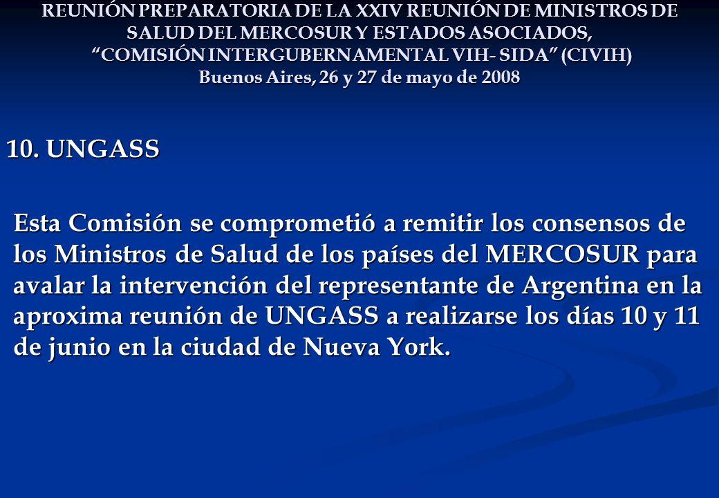 REUNIÓN PREPARATORIA DE LA XXIV REUNIÓN DE MINISTROS DE SALUD DEL MERCOSUR Y ESTADOS ASOCIADOS, COMISIÓN INTERGUBERNAMENTAL VIH- SIDA (CIVIH) Buenos Aires, 26 y 27 de mayo de 2008 10.