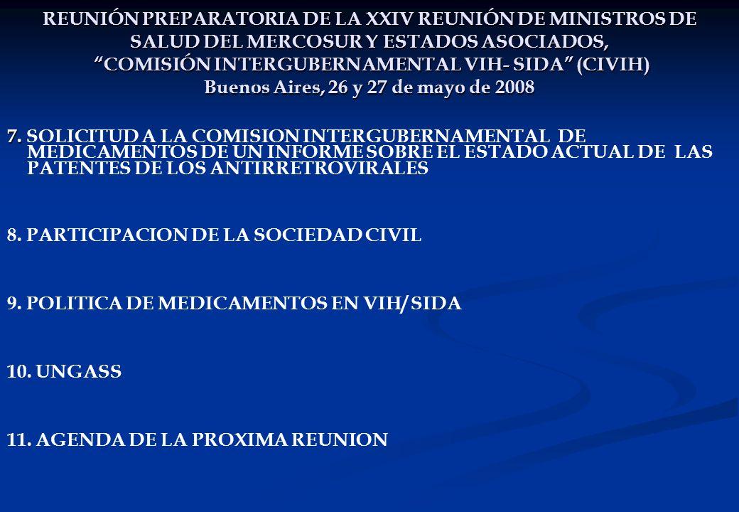 REUNIÓN PREPARATORIA DE LA XXIV REUNIÓN DE MINISTROS DE SALUD DEL MERCOSUR Y ESTADOS ASOCIADOS, COMISIÓN INTERGUBERNAMENTAL VIH- SIDA (CIVIH) Buenos Aires, 26 y 27 de mayo de 2008 7.