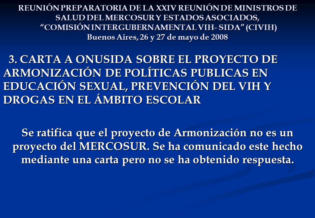 REUNIÓN PREPARATORIA DE LA XXIV REUNIÓN DE MINISTROS DE SALUD DEL MERCOSUR Y ESTADOS ASOCIADOS, COMISIÓN INTERGUBERNAMENTAL VIH- SIDA (CIVIH) Buenos Aires, 26 y 27 de mayo de 2008 3.
