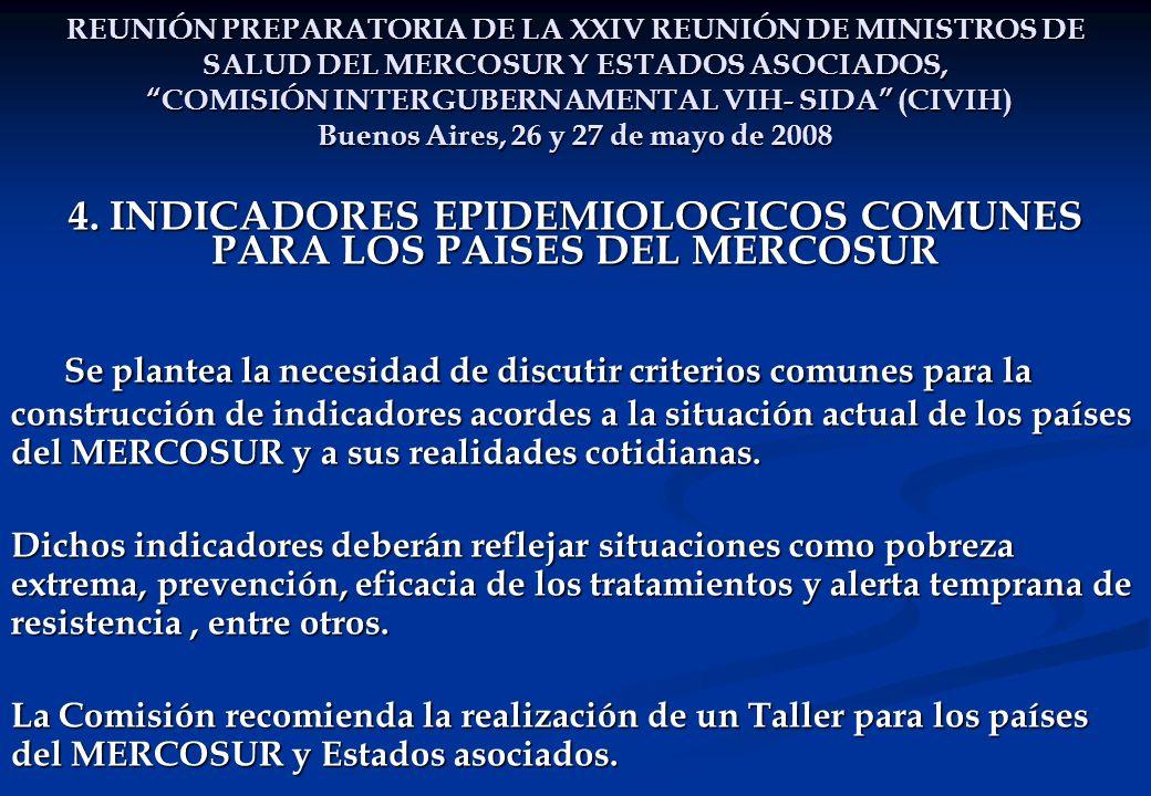 REUNIÓN PREPARATORIA DE LA XXIV REUNIÓN DE MINISTROS DE SALUD DEL MERCOSUR Y ESTADOS ASOCIADOS, COMISIÓN INTERGUBERNAMENTAL VIH- SIDA (CIVIH) Buenos Aires, 26 y 27 de mayo de 2008 4.
