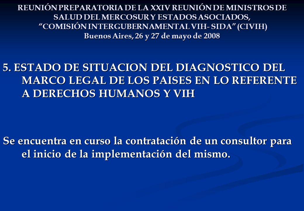 REUNIÓN PREPARATORIA DE LA XXIV REUNIÓN DE MINISTROS DE SALUD DEL MERCOSUR Y ESTADOS ASOCIADOS, COMISIÓN INTERGUBERNAMENTAL VIH- SIDA (CIVIH) Buenos Aires, 26 y 27 de mayo de 2008 5.