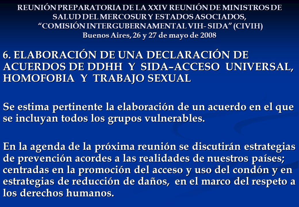 REUNIÓN PREPARATORIA DE LA XXIV REUNIÓN DE MINISTROS DE SALUD DEL MERCOSUR Y ESTADOS ASOCIADOS, COMISIÓN INTERGUBERNAMENTAL VIH- SIDA (CIVIH) Buenos Aires, 26 y 27 de mayo de 2008 6.
