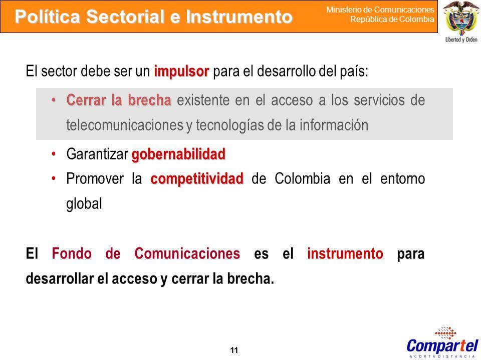 11 Ministerio de Comunicaciones República de Colombia impulsor El sector debe ser un impulsor para el desarrollo del país: Cerrar la brecha Cerrar la