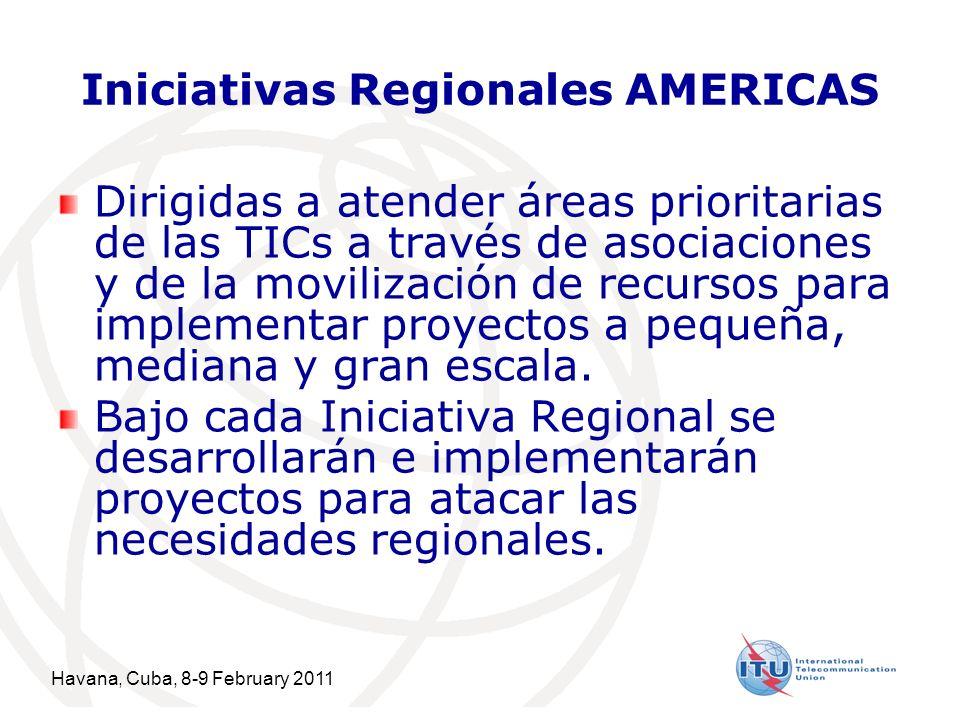 Havana, Cuba, 8-9 February 2011 2 Iniciativas Regionales AMERICAS Dirigidas a atender áreas prioritarias de las TICs a través de asociaciones y de la movilización de recursos para implementar proyectos a pequeña, mediana y gran escala.