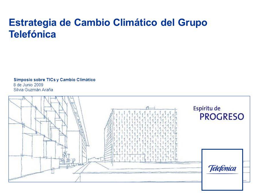 Telefónica S.A. Oficina de Cambio Climático Estrategia de Cambio Climático del Grupo Telefónica Simposio sobre TICs y Cambio Climático 8 de Junio 2009