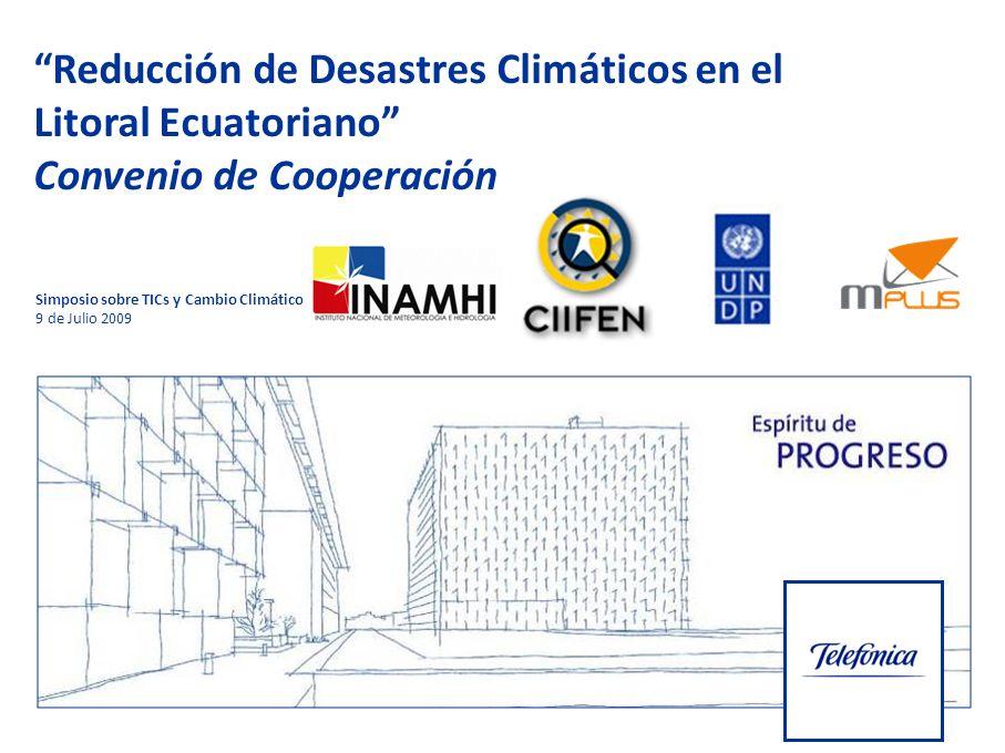 Convenio de Cooperación Institucional Inamhi, CIIFEN, Message Plus y TELEFONICA Reducción de Desastres Climáticos en el Litoral Ecuatoriano Convenio de Cooperación Simposio sobre TICs y Cambio Climático 9 de Julio 2009