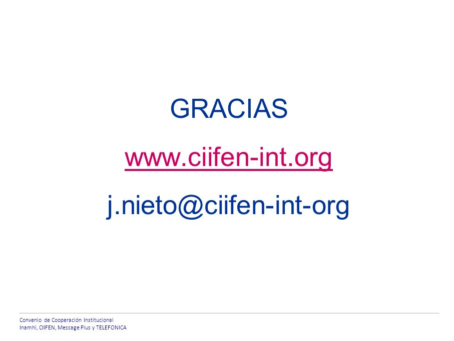 Convenio de Cooperación Institucional Inamhi, CIIFEN, Message Plus y TELEFONICA GRACIAS www.ciifen-int.org j.nieto@ciifen-int-org
