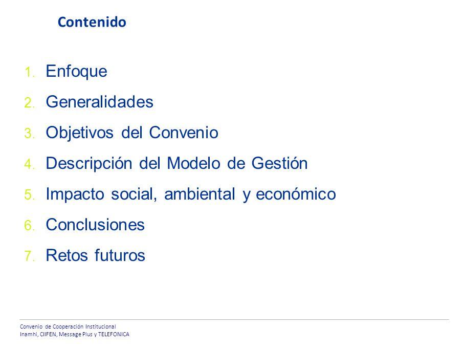 Convenio de Cooperación Institucional Inamhi, CIIFEN, Message Plus y TELEFONICA Contenido Enfoque Generalidades Objetivos del Convenio Descripción del Modelo de Gestión Impacto social, ambiental y económico Conclusiones Retos futuros