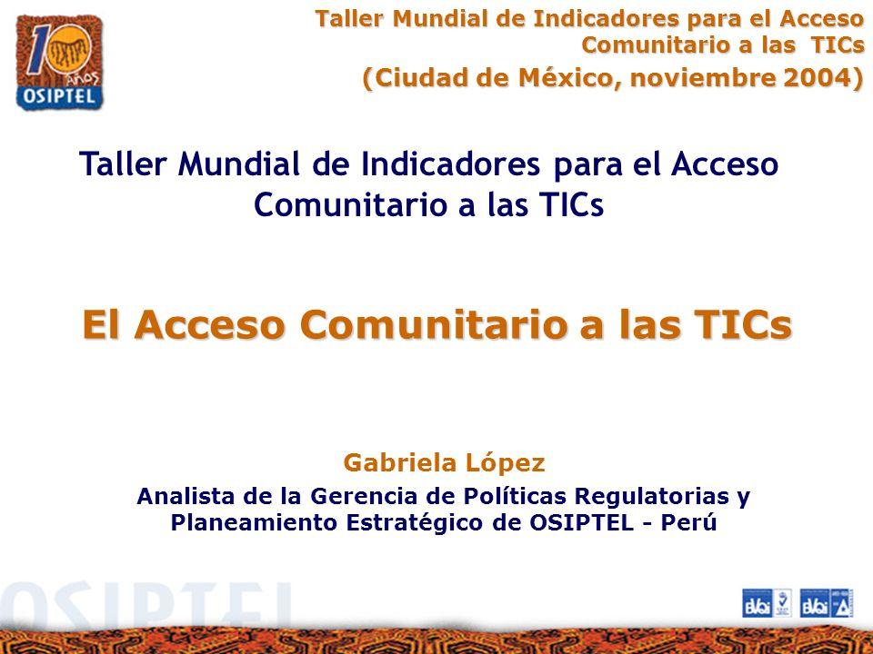 El Acceso Comunitario a las TICs Taller Mundial de Indicadores para el Acceso Comunitario a las TICs (Ciudad de México, noviembre 2004) (Ciudad de Méx
