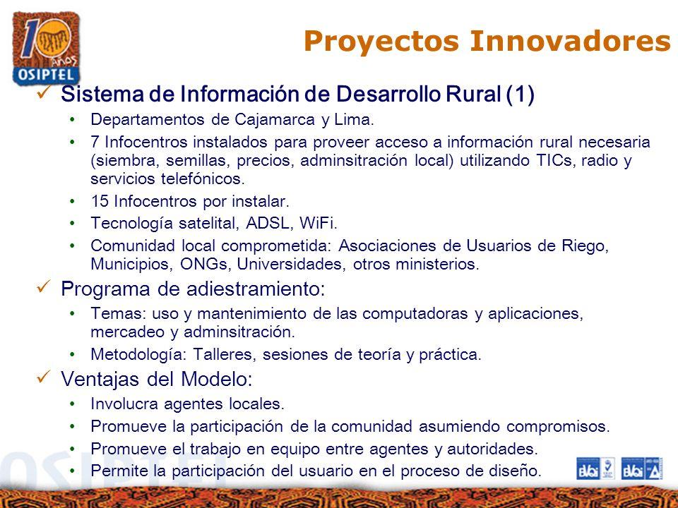 Proyectos Innovadores Sistema de Información de Desarrollo Rural (1) Departamentos de Cajamarca y Lima. 7 Infocentros instalados para proveer acceso a