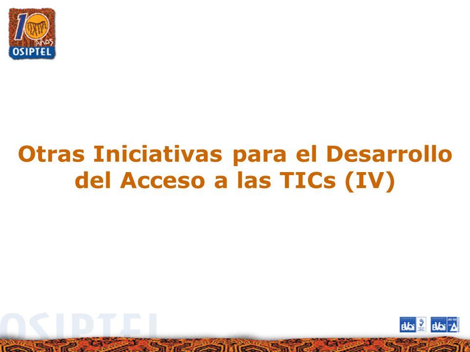 Otras Iniciativas para el Desarrollo del Acceso a las TICs (IV)