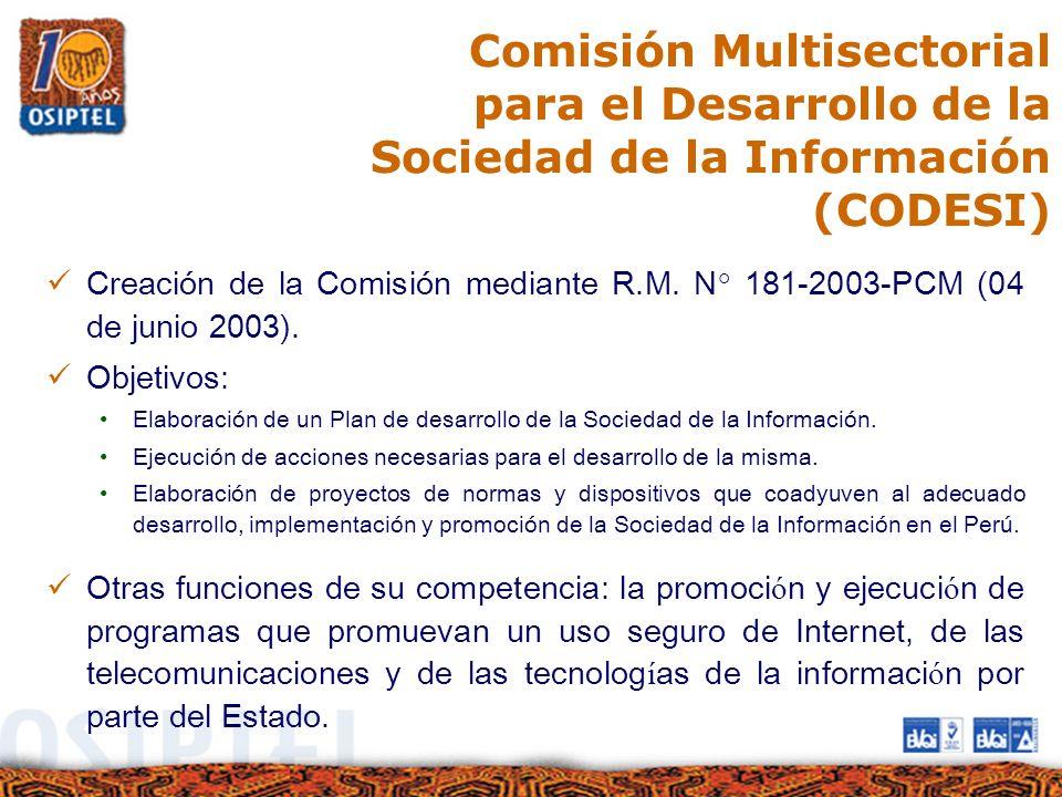 Comisión Multisectorial para el Desarrollo de la Sociedad de la Información (CODESI) Creación de la Comisión mediante R.M. N° 181-2003-PCM (04 de juni