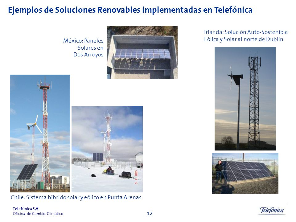 Telef ó nica S.A Oficina de Cambio Clim á tico 12 Ejemplos de Soluciones Renovables implementadas en Telefónica Chile: Sistema híbrido solar y eólico