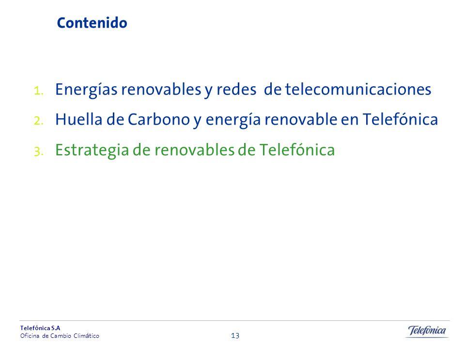 Telef ó nica S.A Oficina de Cambio Clim á tico 13 Contenido Energías renovables y redes de telecomunicaciones Huella de Carbono y energía renovable en