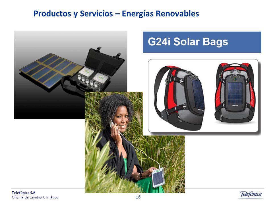Telef ó nica S.A Oficina de Cambio Clim á tico 16 Productos y Servicios – Energías Renovables