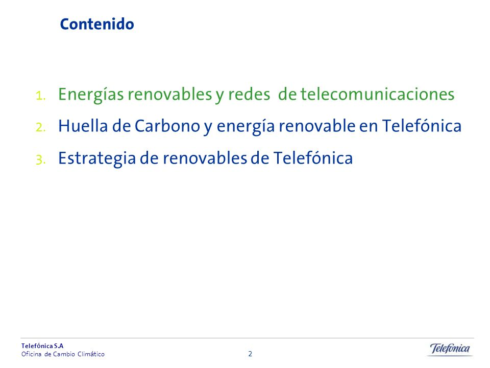 Telef ó nica S.A Oficina de Cambio Clim á tico 2 Contenido Energías renovables y redes de telecomunicaciones Huella de Carbono y energía renovable en