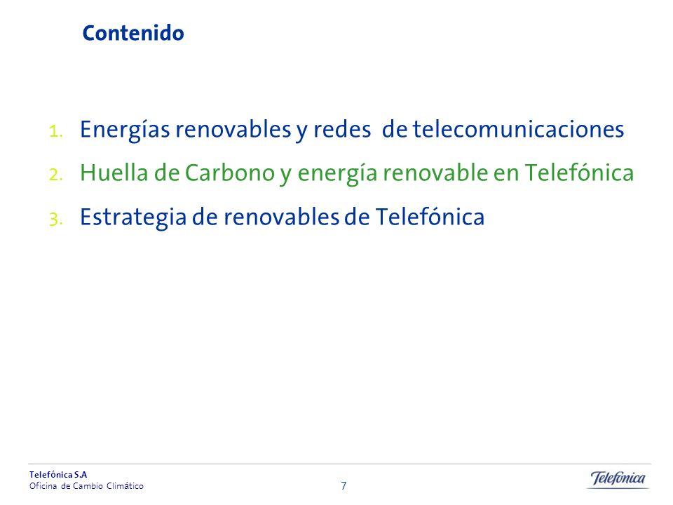 Telef ó nica S.A Oficina de Cambio Clim á tico 7 Contenido Energías renovables y redes de telecomunicaciones Huella de Carbono y energía renovable en