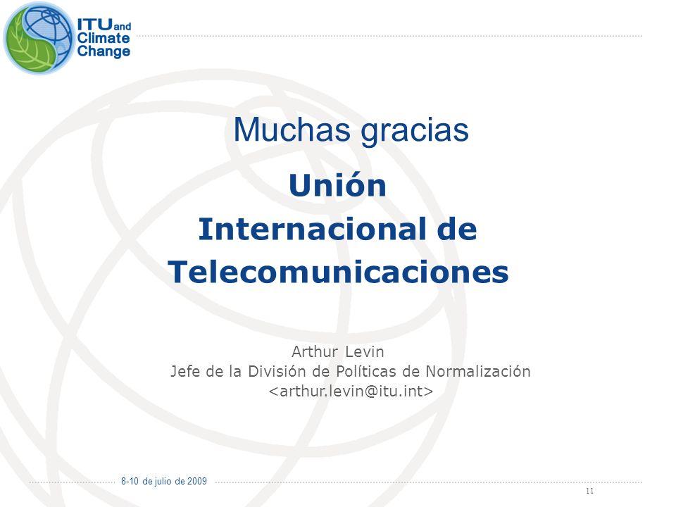 8-10 de julio de 2009 11 Unión Internacional de Telecomunicaciones Muchas gracias Arthur Levin Jefe de la División de Políticas de Normalización