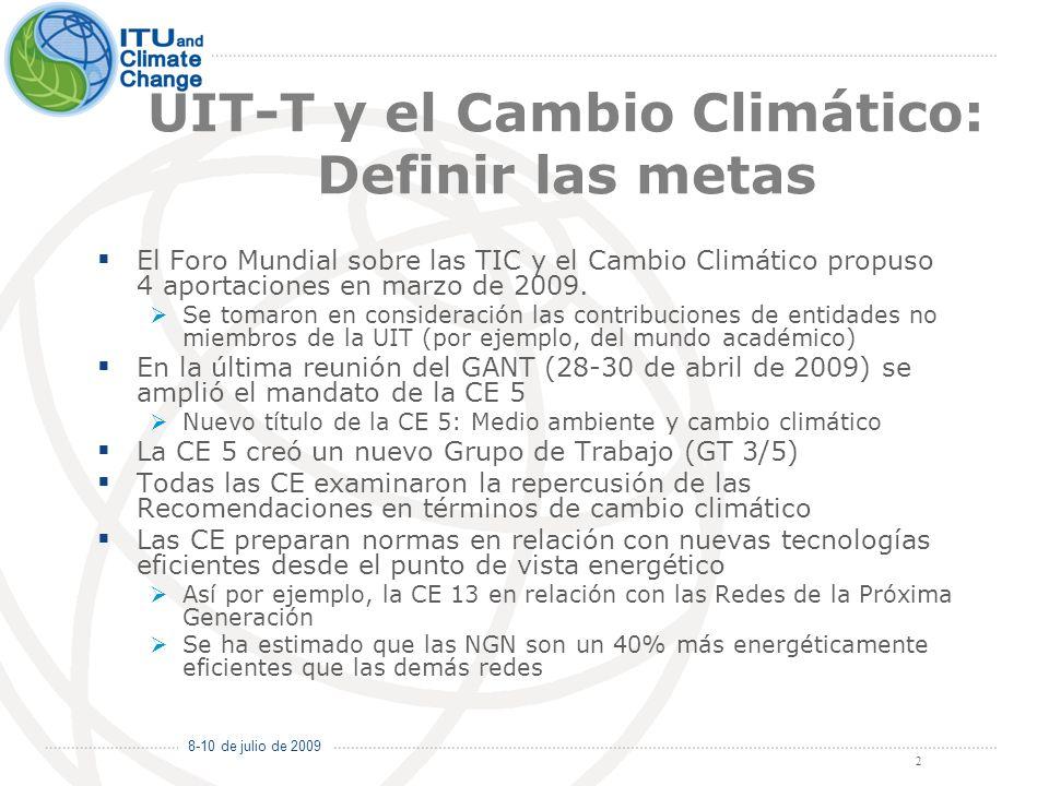 8-10 de julio de 2009 2 UIT-T y el Cambio Climático: Definir las metas El Foro Mundial sobre las TIC y el Cambio Climático propuso 4 aportaciones en marzo de 2009.