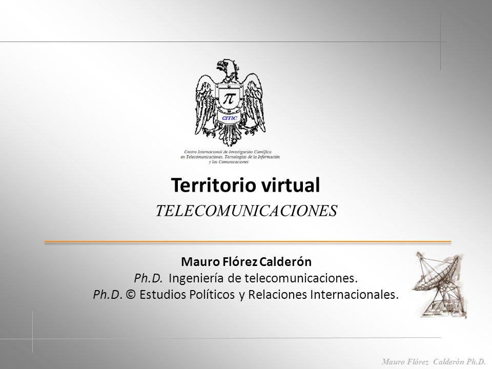 Mauro Flórez Calderón Ph.D.Territorio virtual TELECOMUNICACIONES Mauro Flórez Calderón Ph.D.