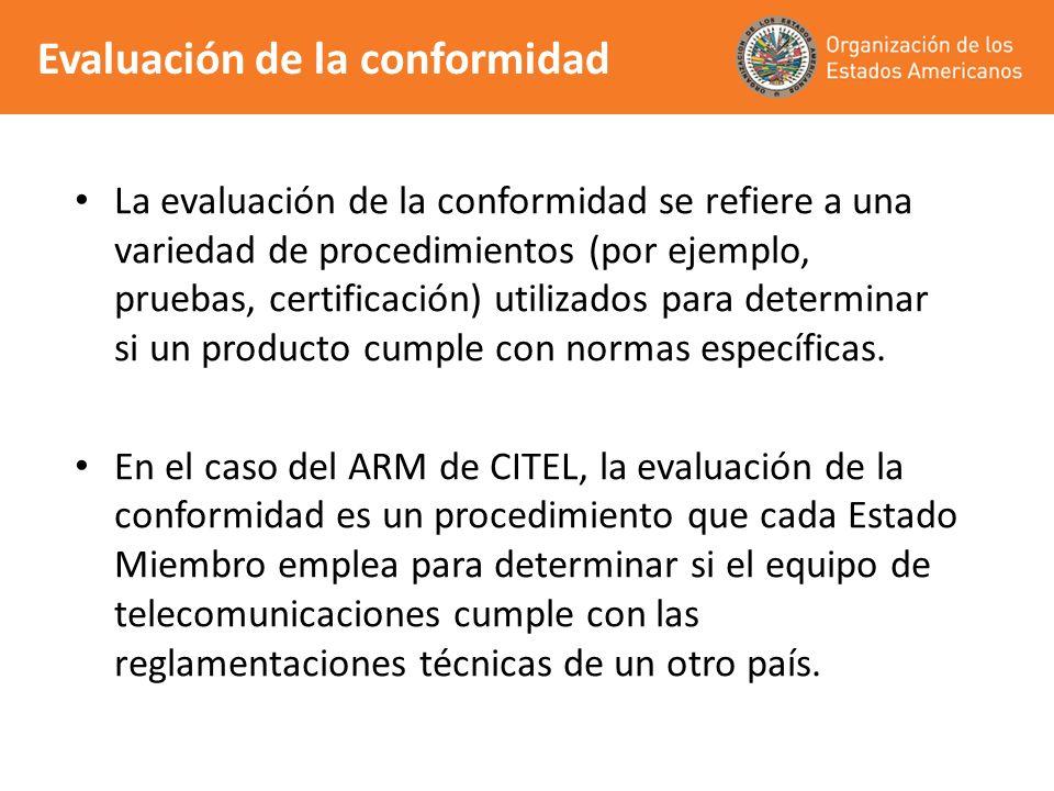 Evaluación de la conformidad La evaluación de la conformidad se refiere a una variedad de procedimientos (por ejemplo, pruebas, certificación) utiliza