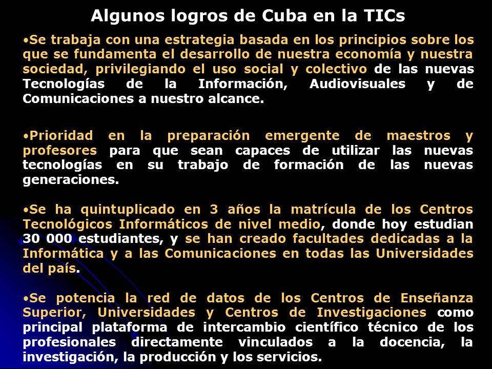 Algunos logros de Cuba en la TICs Se trabaja con una estrategia basada en los principios sobre los que se fundamenta el desarrollo de nuestra economía y nuestra sociedad, privilegiando el uso social y colectivo de las nuevas Tecnologías de la Información, Audiovisuales y de Comunicaciones a nuestro alcance.