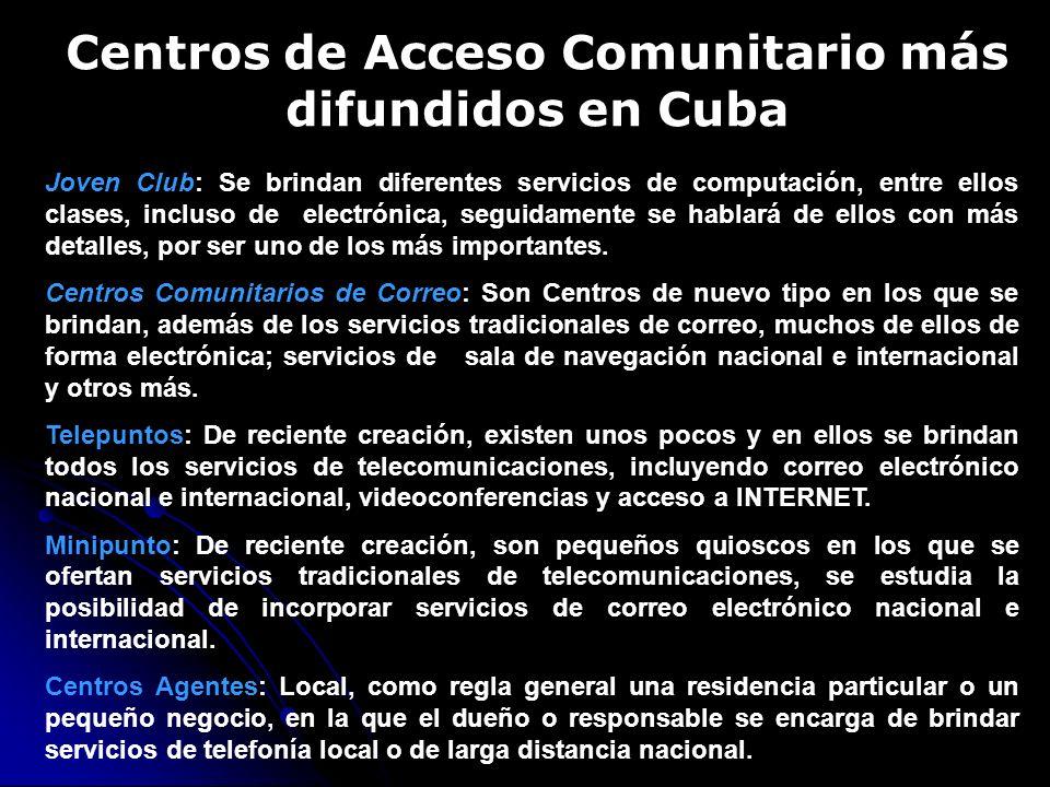 Centros de Acceso Comunitario más difundidos en Cuba Joven Club: Se brindan diferentes servicios de computación, entre ellos clases, incluso de electrónica, seguidamente se hablará de ellos con más detalles, por ser uno de los más importantes.