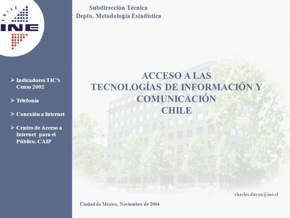 ACCESO A LAS TECNOLOGÍAS DE INFORMACIÓN Y COMUNICACIÓN CHILE Subdirección Técnica Depto. Metodología Estadística Ciudad de México, Noviembre de 2004 c