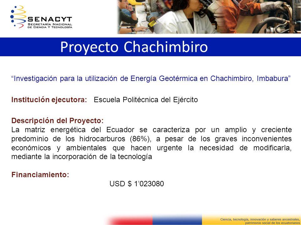Proyecto Chachimbiro Investigación para la utilización de Energía Geotérmica en Chachimbiro, Imbabura Institución ejecutora: Escuela Politécnica del E