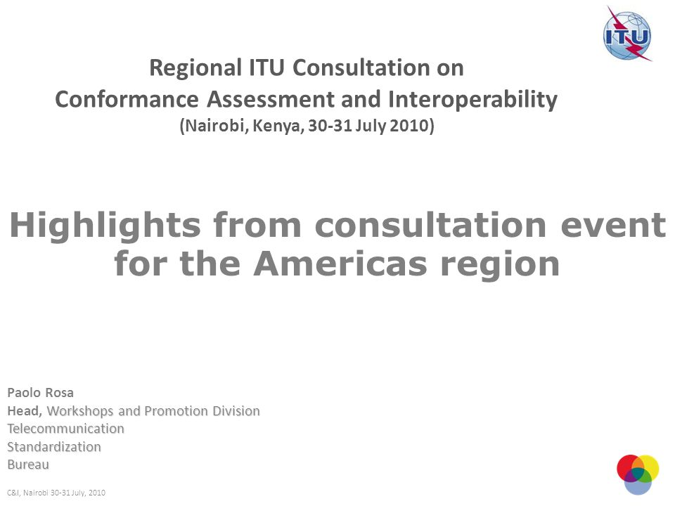 Highlights from consultation event for the Americas region Paolo Rosa Workshops and Promotion Division Head, Workshops and Promotion DivisionTelecommu
