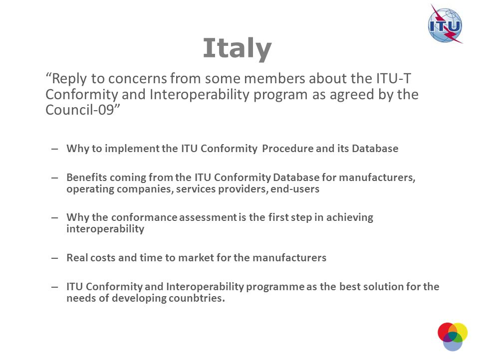 Italy Reply to concerns from some members about the ITU-T Conformity and Interoperability program as agreed by the Council-09 – Why to implement the I