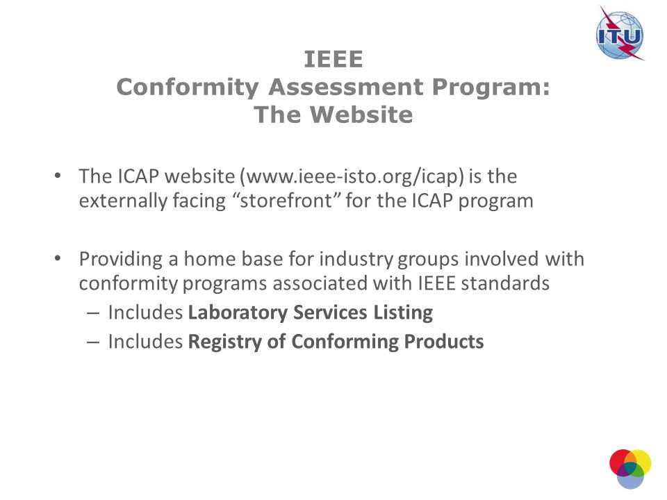 The ICAP website (www.ieee-isto.org/icap) is the externally facing storefront for the ICAP program Providing a home base for industry groups involved
