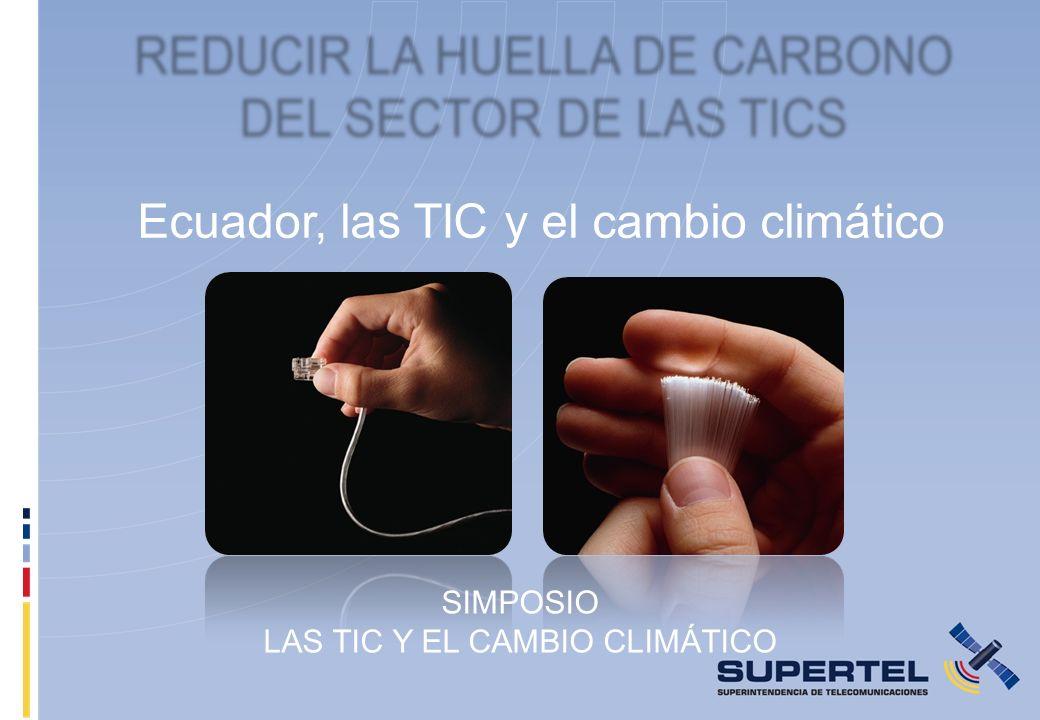 Ecuador, las TIC y el cambio climático SIMPOSIO LAS TIC Y EL CAMBIO CLIMÁTICO