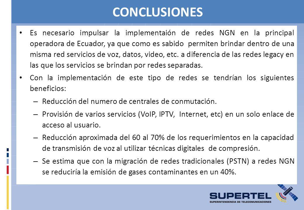 CONCLUSIONES Es necesario impulsar la implementaión de redes NGN en la principal operadora de Ecuador, ya que como es sabido permiten brindar dentro d