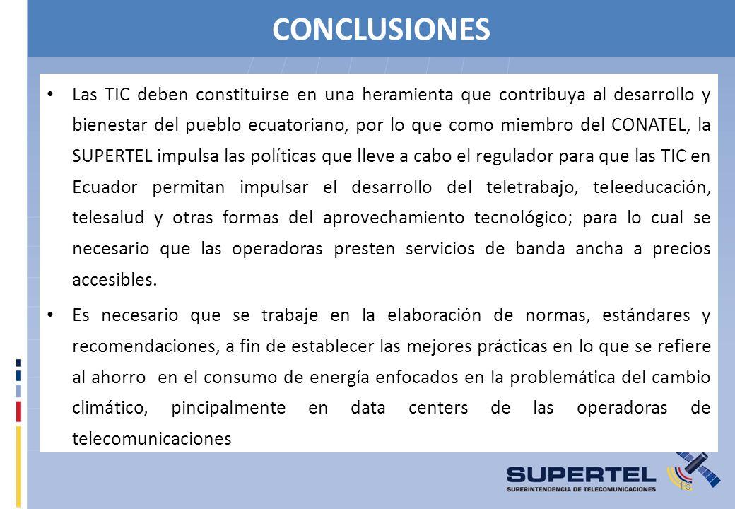 CONCLUSIONES Las TIC deben constituirse en una heramienta que contribuya al desarrollo y bienestar del pueblo ecuatoriano, por lo que como miembro del