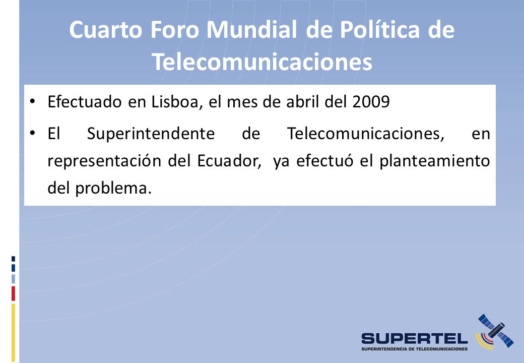 Cuarto Foro Mundial de Política de Telecomunicaciones Efectuado en Lisboa, el mes de abril del 2009 El Superintendente de Telecomunicaciones, en repre
