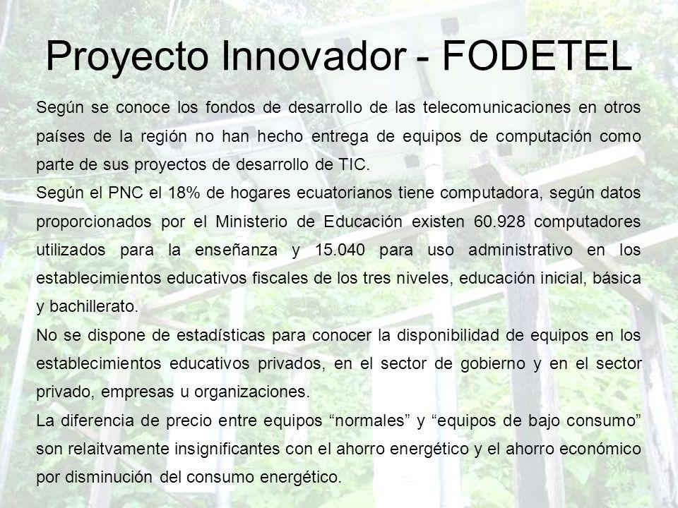 Proyecto Innovador - FODETEL Según se conoce los fondos de desarrollo de las telecomunicaciones en otros países de la región no han hecho entrega de e